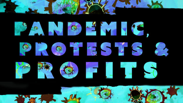 In the foreground, text reads Pandemic Protests and Profits. In the background is a green and blue painting evoking a sea of Coronavirus cells.