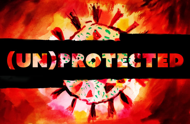 A red and yellow painting of a coronavirus cell is behind text that says Unprotected